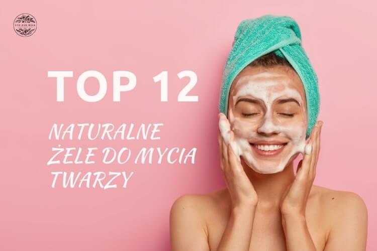 naturalne żele do mycia twarzy, ranking, najlepszy żel do twarzy